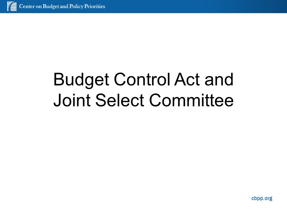 Center on Budget and Policy Priorities cbpp.org Budget Control Act and Joint Select Committee 13