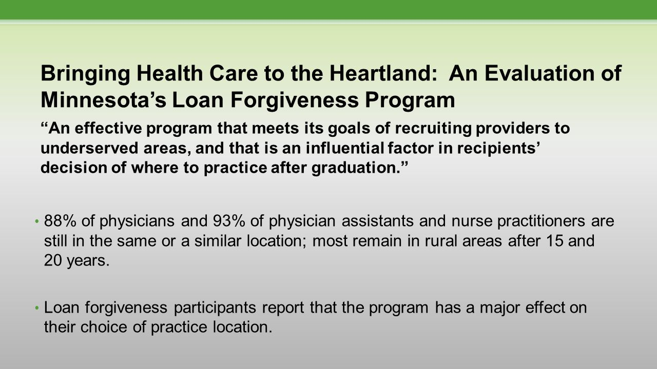 An effective program that meets its goals of recruiting providers to underserved areas, and that is an influential factor in recipients' decision of where to practice after graduation. 88% of physicians and 93% of physician assistants and nurse practitioners are still in the same or a similar location; most remain in rural areas after 15 and 20 years.