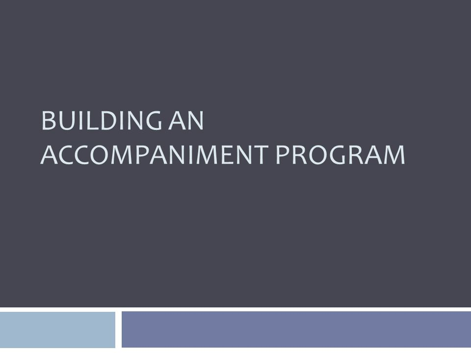 BUILDING AN ACCOMPANIMENT PROGRAM