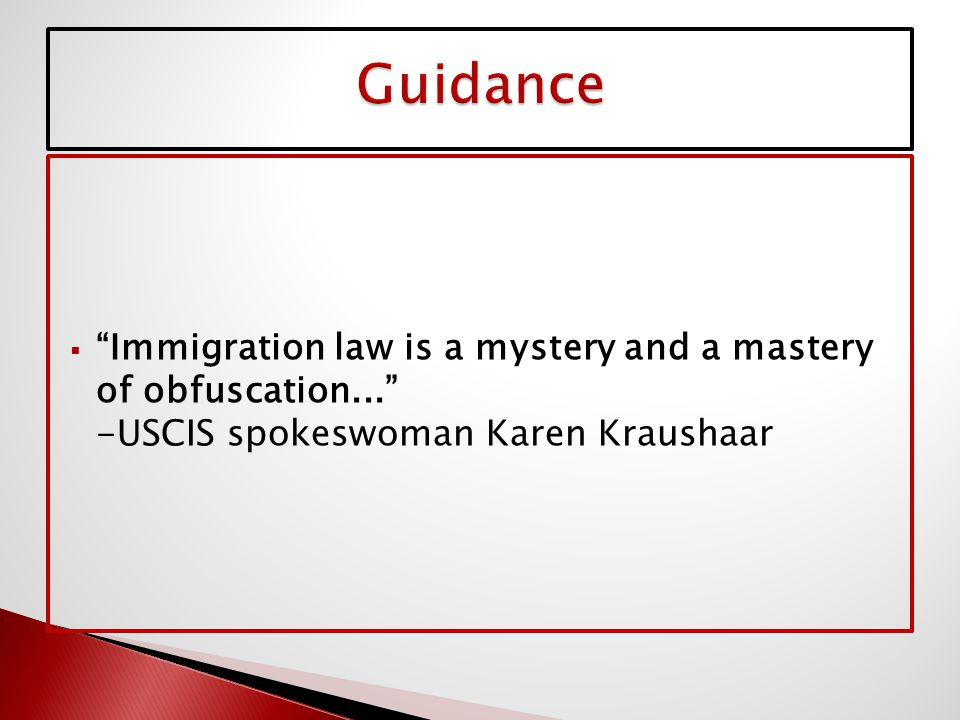  Immigration law is a mystery and a mastery of obfuscation... -USCIS spokeswoman Karen Kraushaar