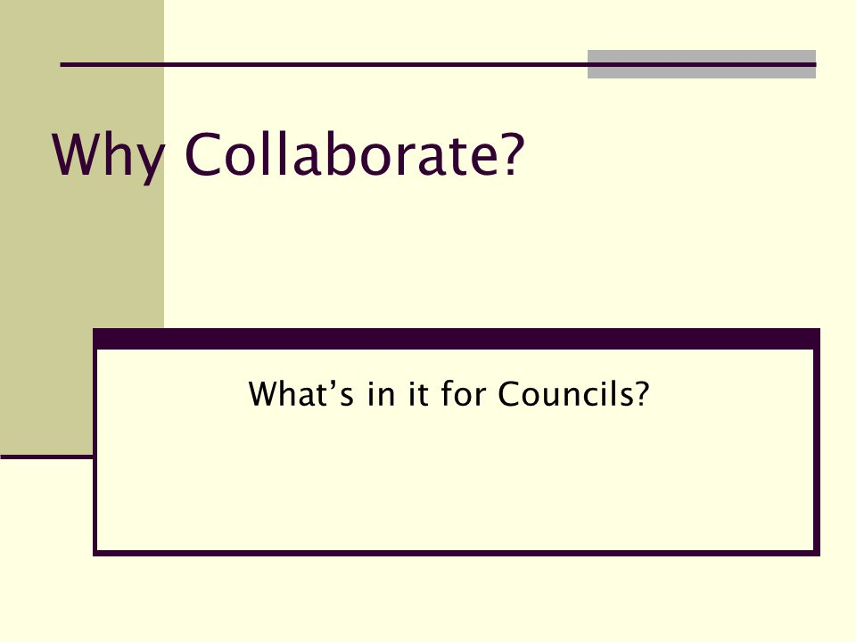 Why Collaborate What's in it for Councils