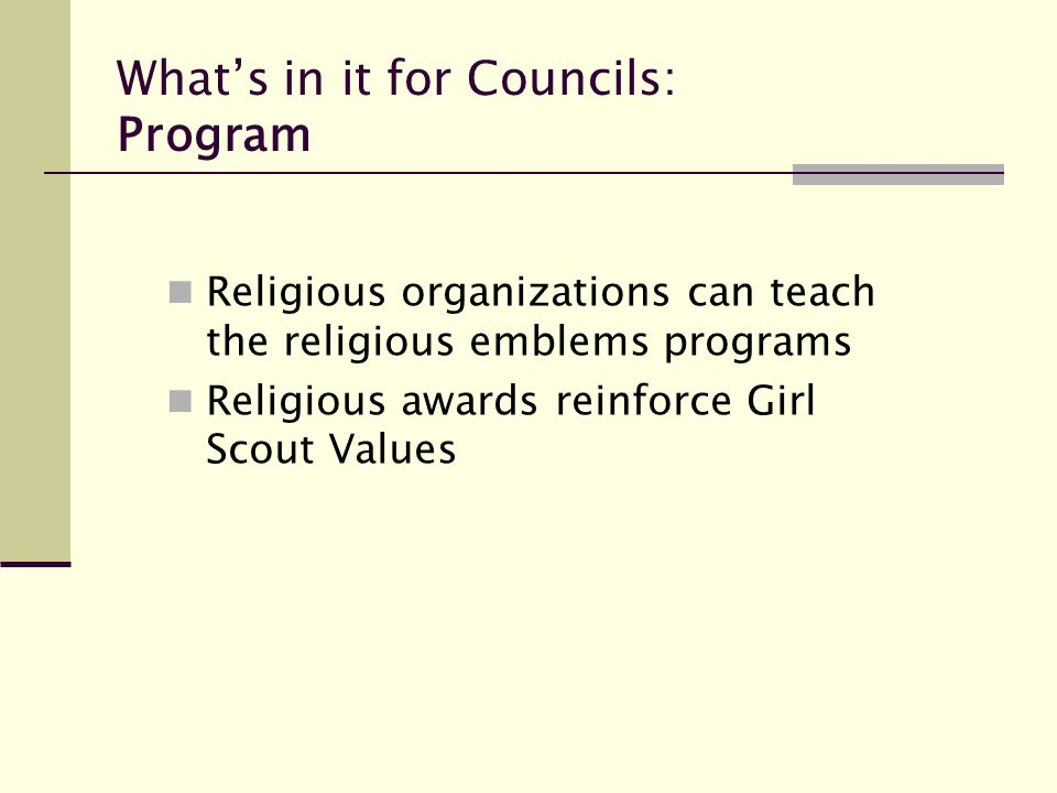 What's in it for Councils: Program Religious organizations can teach the religious emblems programs Religious awards reinforce Girl Scout Values