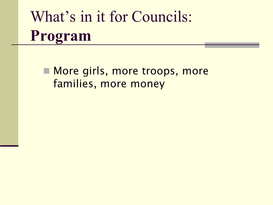 What's in it for Councils: Program More girls, more troops, more families, more money