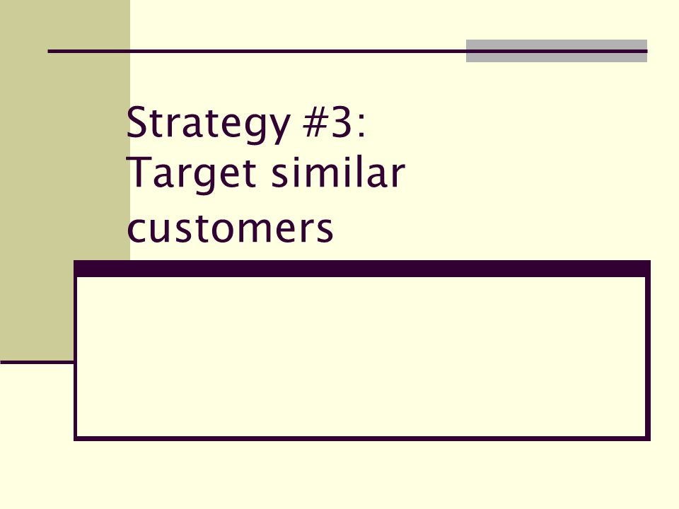 Strategy #3: Target similar customers