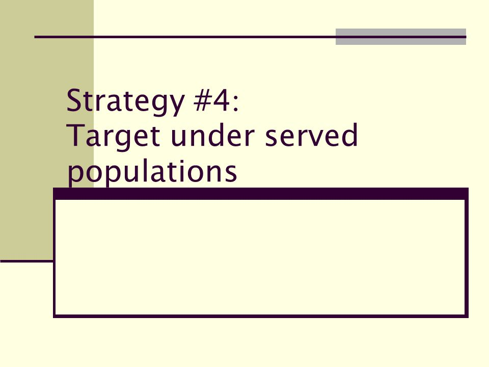 Strategy #4 : Target under served populations