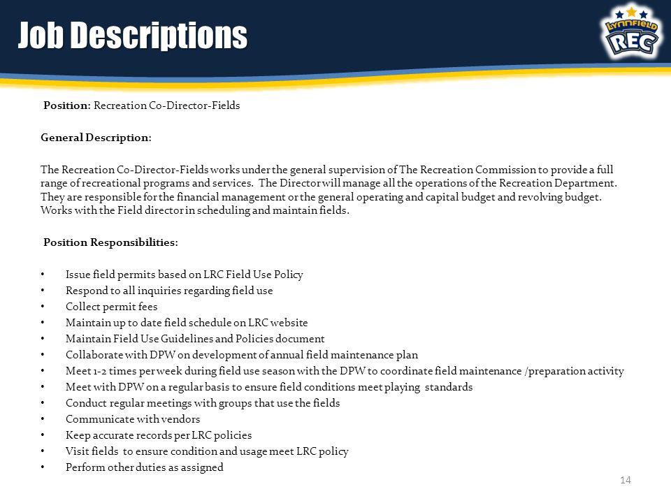 Job Descriptions Position: Recreation Co-Director-Fields General Description: The Recreation C0-Director-Fields works under the general supervision of