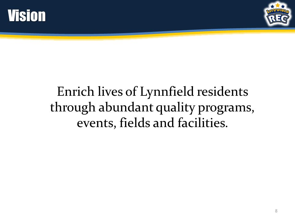 Vision Enrich lives of Lynnfield residents through abundant quality programs, events, fields and facilities. 8
