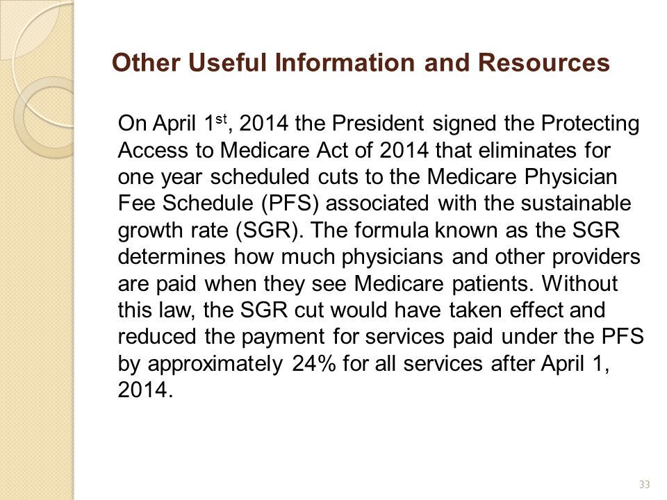 Other Useful Information and Resources On April 1 st, 2014 the President signed the Protecting Access to Medicare Act of 2014 that eliminates for one