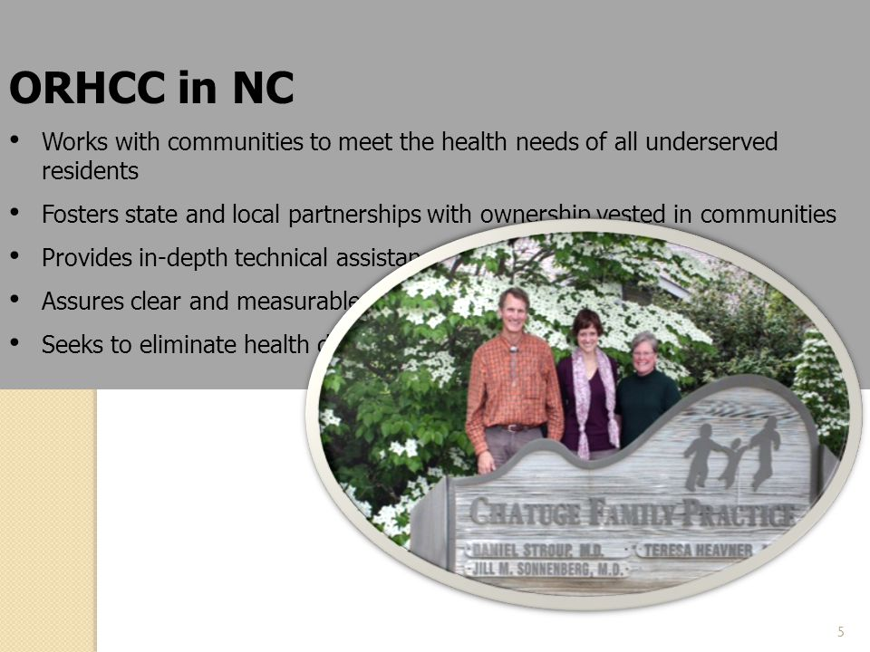 ORHCC in NC Works with communities to meet the health needs of all underserved residents Fosters state and local partnerships with ownership vested in