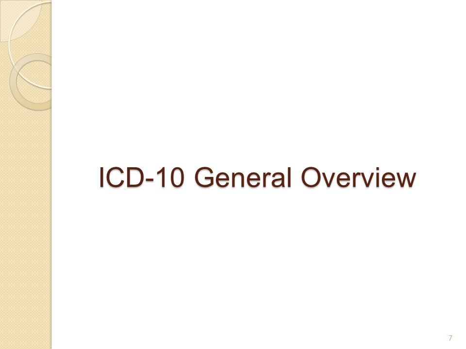 ICD-10 General Overview 7