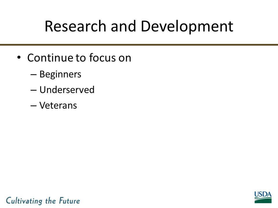 Research and Development Continue to focus on – Beginners – Underserved – Veterans