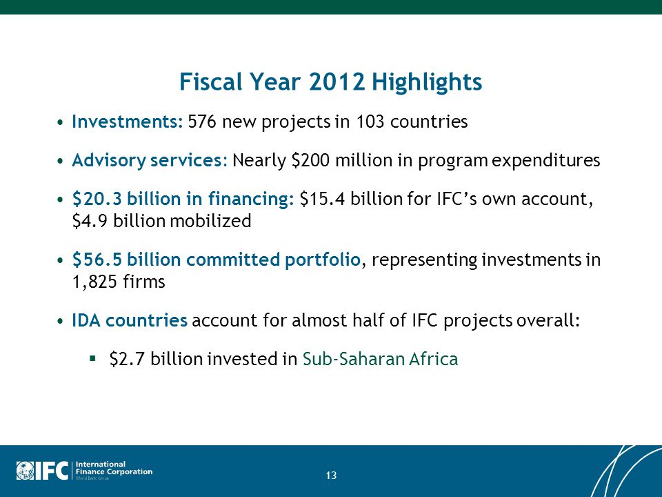 13 Fiscal Year 2012 Highlights Investments: 576 new projects in 103 countries Advisory services: Nearly $200 million in program expenditures $20.3 bil