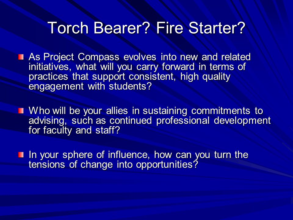 Torch Bearer? Fire Starter? As Project Compass evolves into new and related initiatives, what will you carry forward in terms of practices that suppor