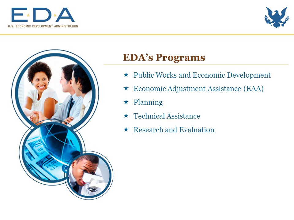 EDA's Programs  Public Works and Economic Development  Economic Adjustment Assistance (EAA)  Planning  Technical Assistance  Research and Evaluation