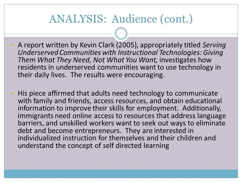 ANALYSIS: Audience (cont.) A report written by Kevin Clark (2005), appropriately titled Serving Underserved Communities with Instructional Technologie