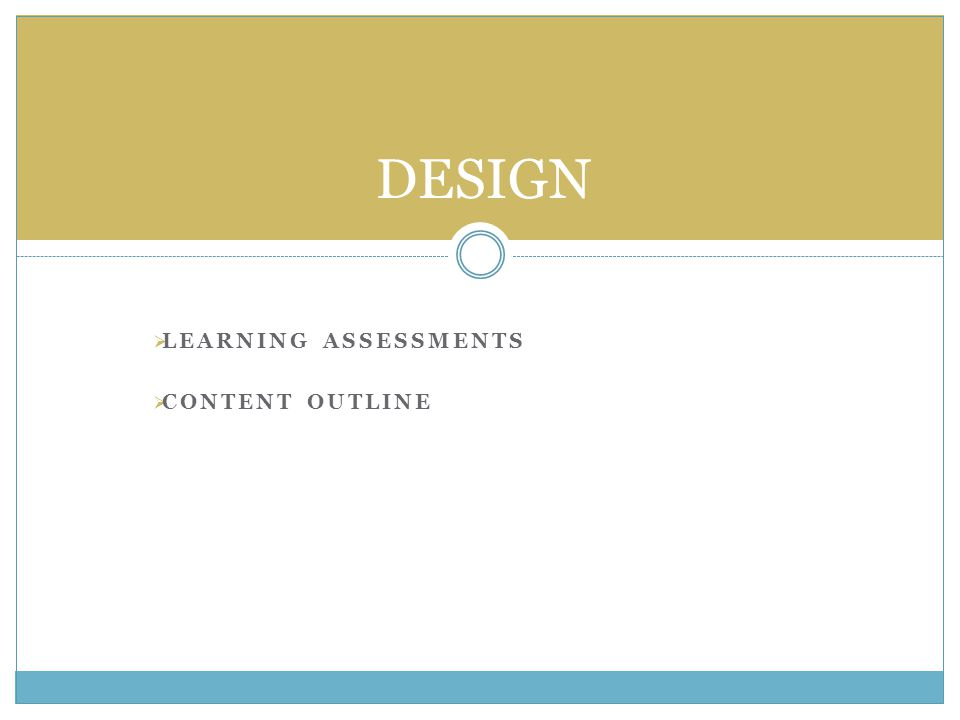  LEARNING ASSESSMENTS  CONTENT OUTLINE DESIGN