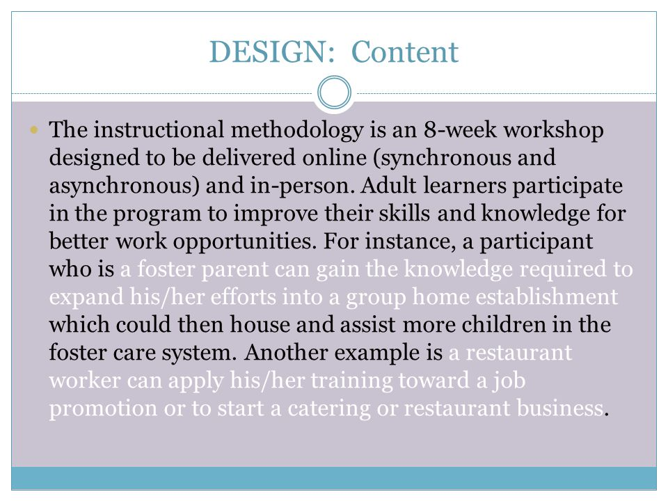 DESIGN: Content The instructional methodology is an 8-week workshop designed to be delivered online (synchronous and asynchronous) and in-person. Adul