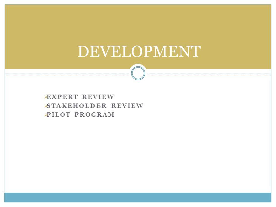  EXPERT REVIEW  STAKEHOLDER REVIEW  PILOT PROGRAM DEVELOPMENT