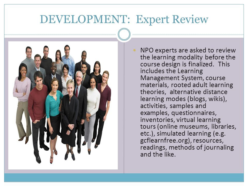 DEVELOPMENT: Expert Review NPO experts are asked to review the learning modality before the course design is finalized.