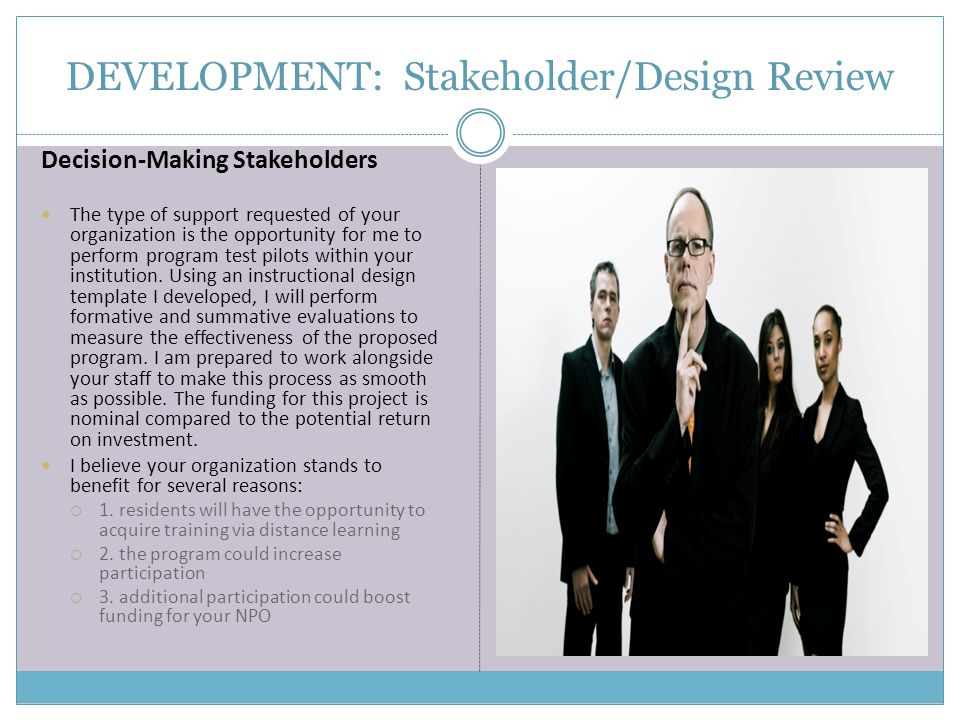 DEVELOPMENT: Stakeholder/Design Review Decision-Making Stakeholders The type of support requested of your organization is the opportunity for me to perform program test pilots within your institution.