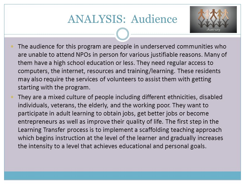 ANALYSIS: Audience The audience for this program are people in underserved communities who are unable to attend NPOs in person for various justifiable