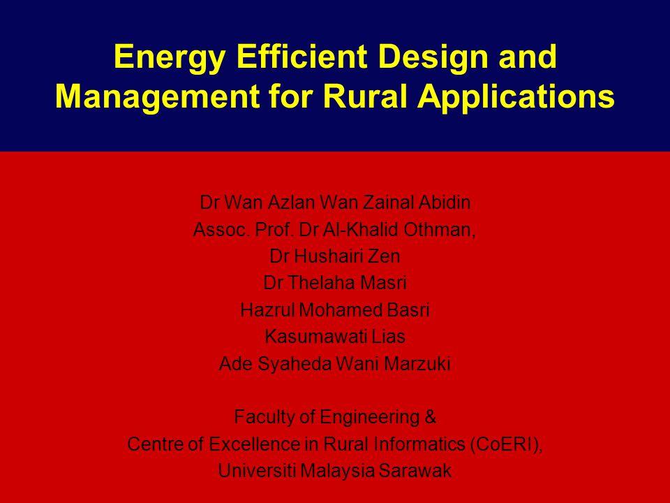 Energy Efficient Design and Management for Rural Applications Dr Wan Azlan Wan Zainal Abidin Assoc.