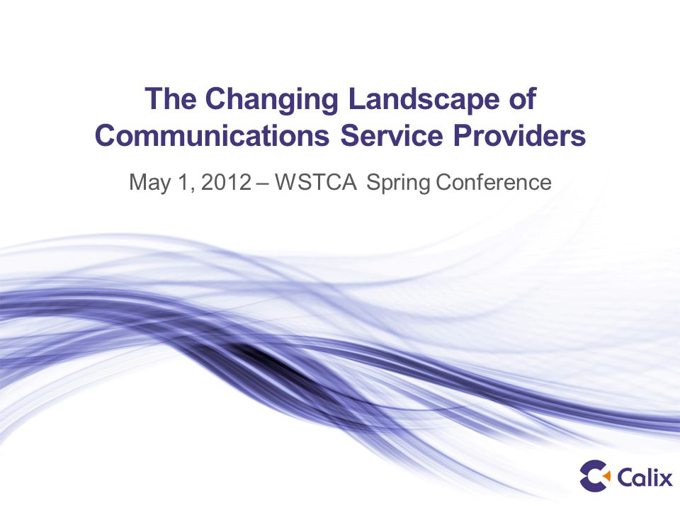 The Changing Landscape of Communications Service Providers May 1, 2012 – WSTCA Spring Conference