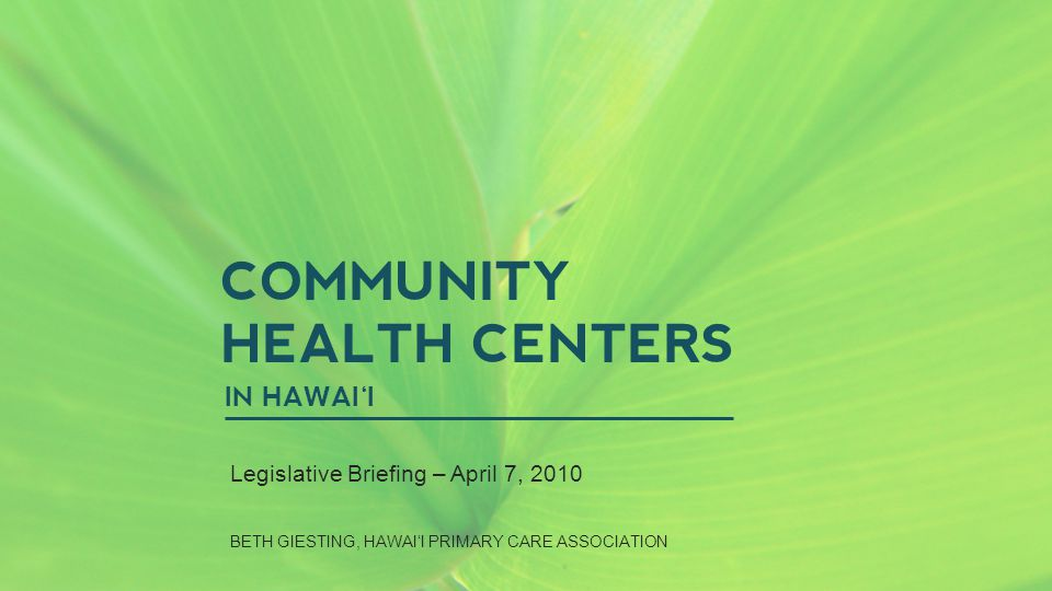 WIDESCREEN PRESENTATION Tips and tools for creating and presenting wide format slides COMMUNITY HEALTH CENTERS IN HAWAI'I Legislative Briefing – April 7, 2010 BETH GIESTING, HAWAI'I PRIMARY CARE ASSOCIATION