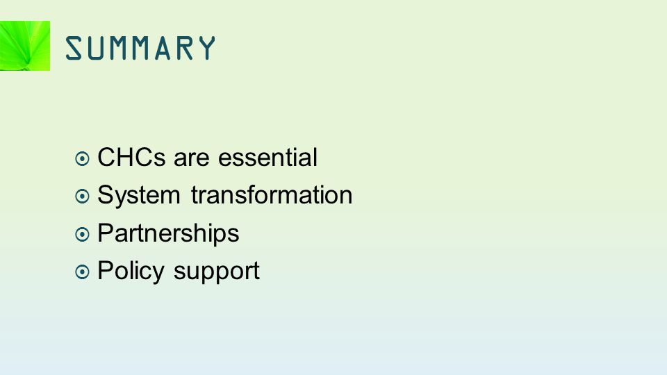  CHCs are essential  System transformation  Partnerships  Policy support SUMMARY