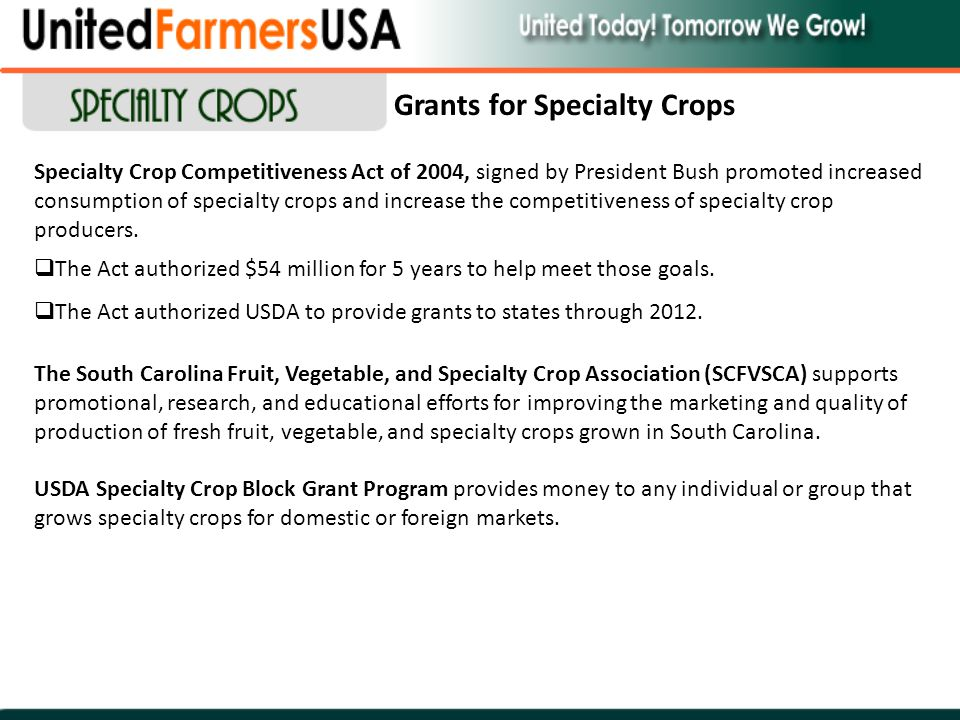 Grants for Specialty Crops Specialty Crop Competitiveness Act of 2004, signed by President Bush promoted increased consumption of specialty crops and