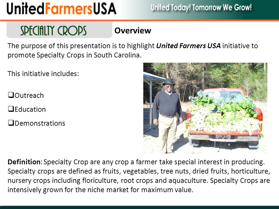 Overview The purpose of this presentation is to highlight United Farmers USA initiative to promote Specialty Crops in South Carolina. This initiative