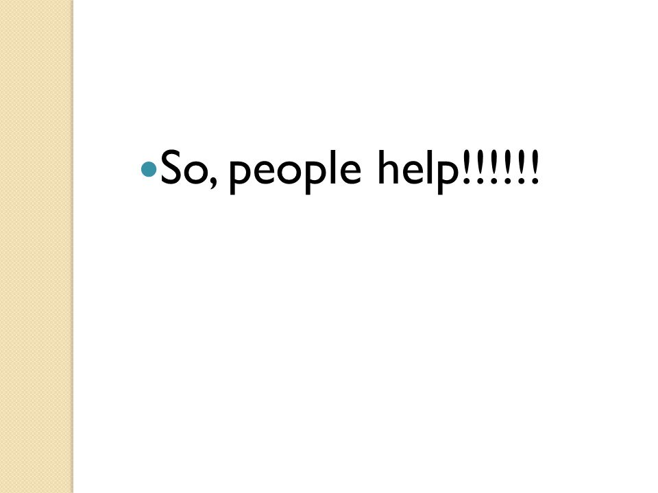 So, people help!!!!!!