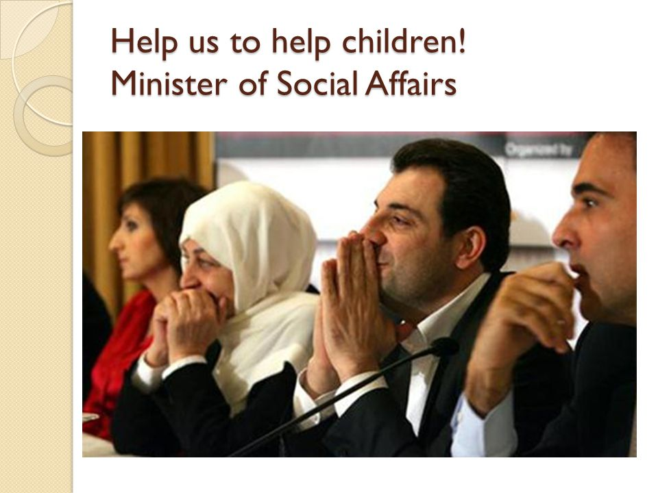 Help us to help children! Minister of Social Affairs