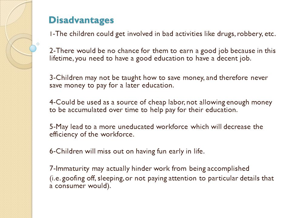 Disadvantages 1 -The children could get involved in bad activities like drugs, robbery, etc.