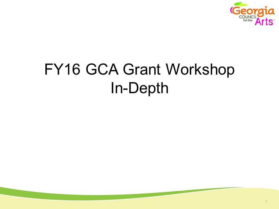 1 FY16 GCA Grant Workshop In-Depth