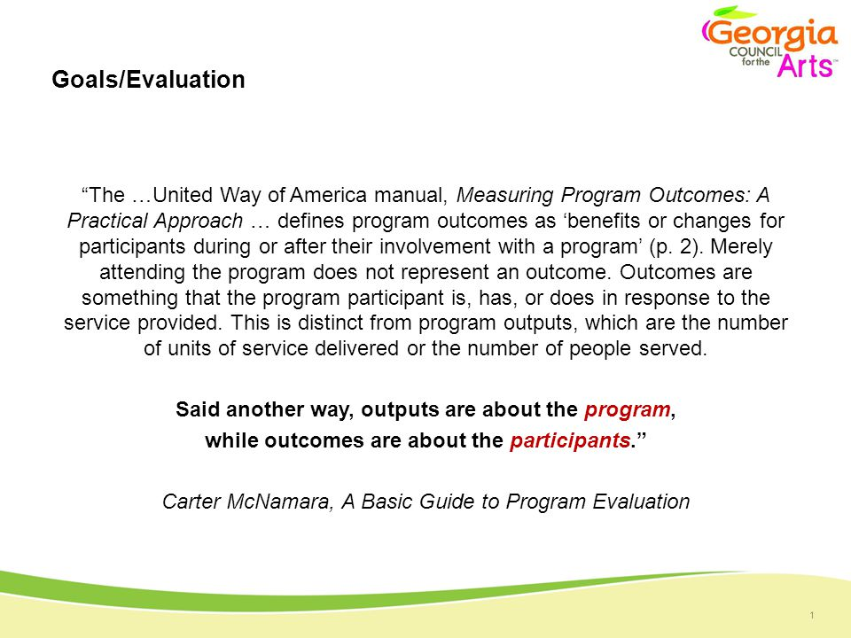 1 The …United Way of America manual, Measuring Program Outcomes: A Practical Approach … defines program outcomes as 'benefits or changes for participants during or after their involvement with a program' (p.