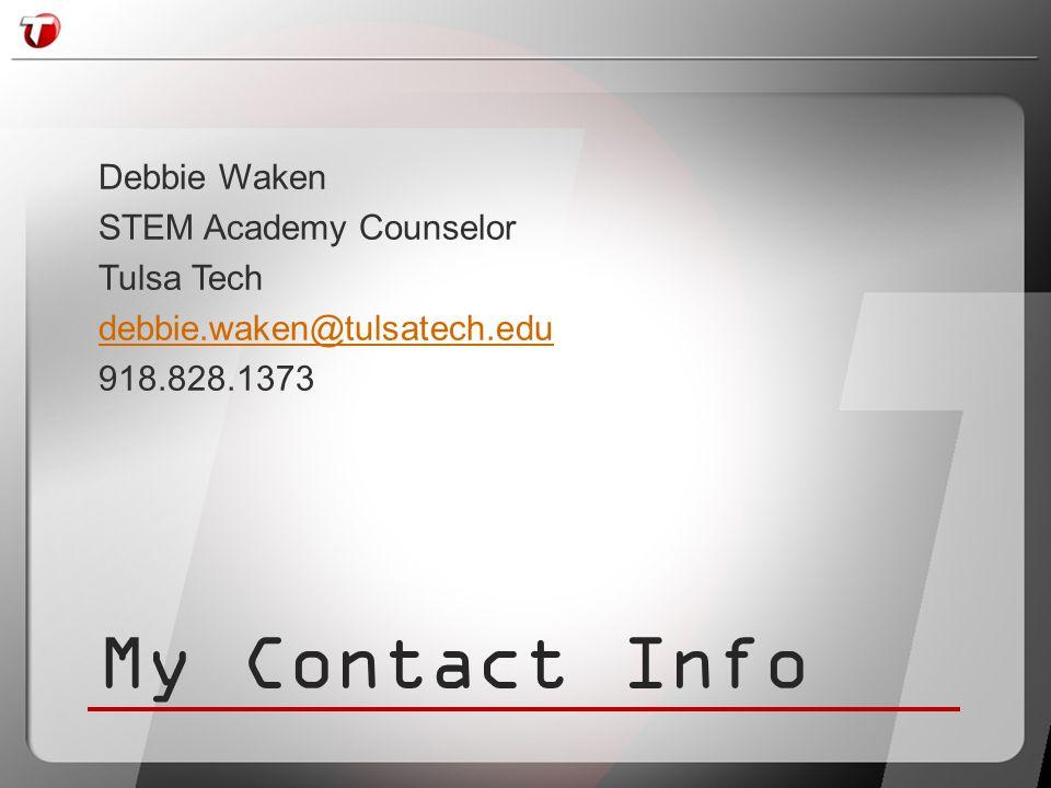 My Contact Info Debbie Waken STEM Academy Counselor Tulsa Tech debbie.waken@tulsatech.edu 918.828.1373