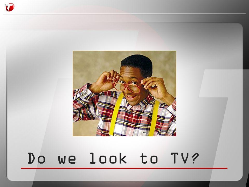 Do we look to TV
