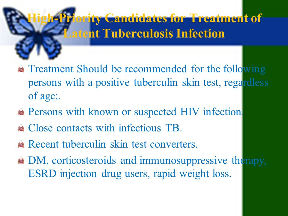 High-Priority Candidates for Treatment of Latent Tuberculosis Infection Treatment Should be recommended for the following persons with a positive tube