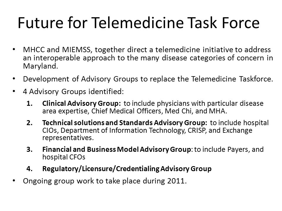 Future for Telemedicine Task Force MHCC and MIEMSS, together direct a telemedicine initiative to address an interoperable approach to the many disease