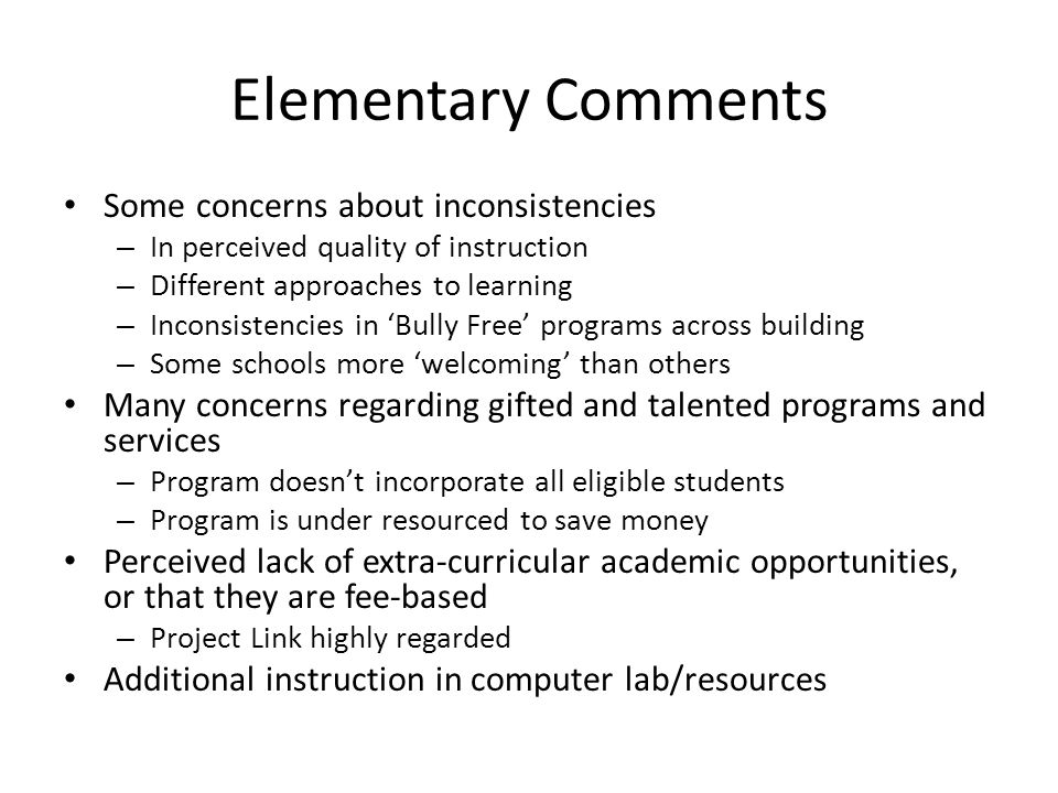 Elementary Comments Some concerns about inconsistencies – In perceived quality of instruction – Different approaches to learning – Inconsistencies in