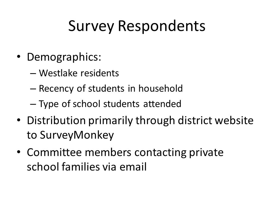 Survey Respondents Demographics: – Westlake residents – Recency of students in household – Type of school students attended Distribution primarily through district website to SurveyMonkey Committee members contacting private school families via email