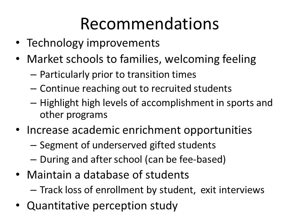 Recommendations Technology improvements Market schools to families, welcoming feeling – Particularly prior to transition times – Continue reaching out