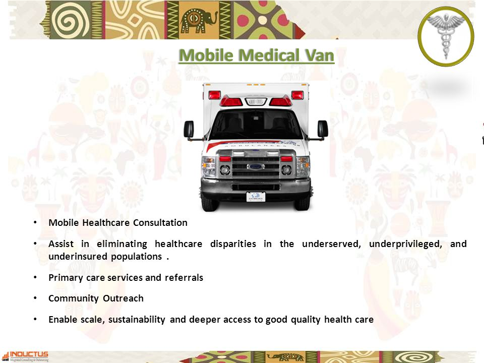 Mobile Medical VanMobile Medical Van Mobile Healthcare Consultation Assist in eliminating healthcare disparities in the underserved, underprivileged,