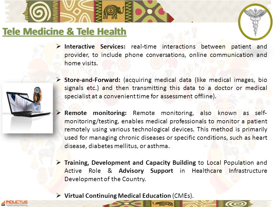 Tele Medicine & Tele HealthTele Medicine & Tele Health  Interactive Services: real-time interactions between patient and provider, to include phone conversations, online communication and home visits.