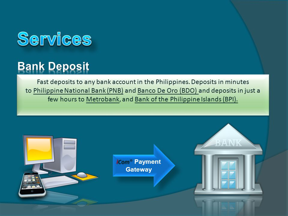 Fast deposits to any bank account in the Philippines. Deposits in minutes to Philippine National Bank (PNB) and Banco De Oro (BDO) and deposits in jus