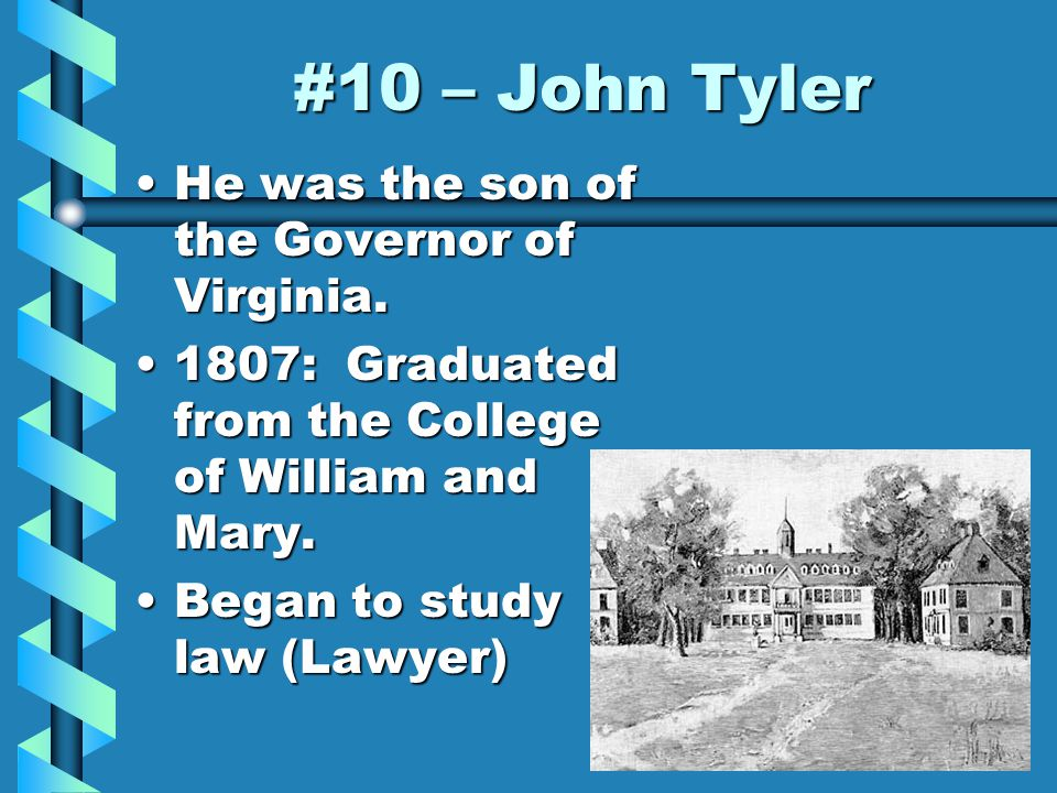 #10 – John Tyler He was the son of the Governor of Virginia.He was the son of the Governor of Virginia.