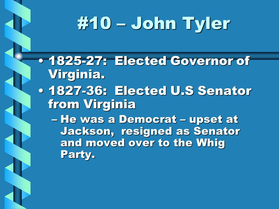 #10 – John Tyler 1841 - 45: Took over the Presidency when William Henry Harrison died.