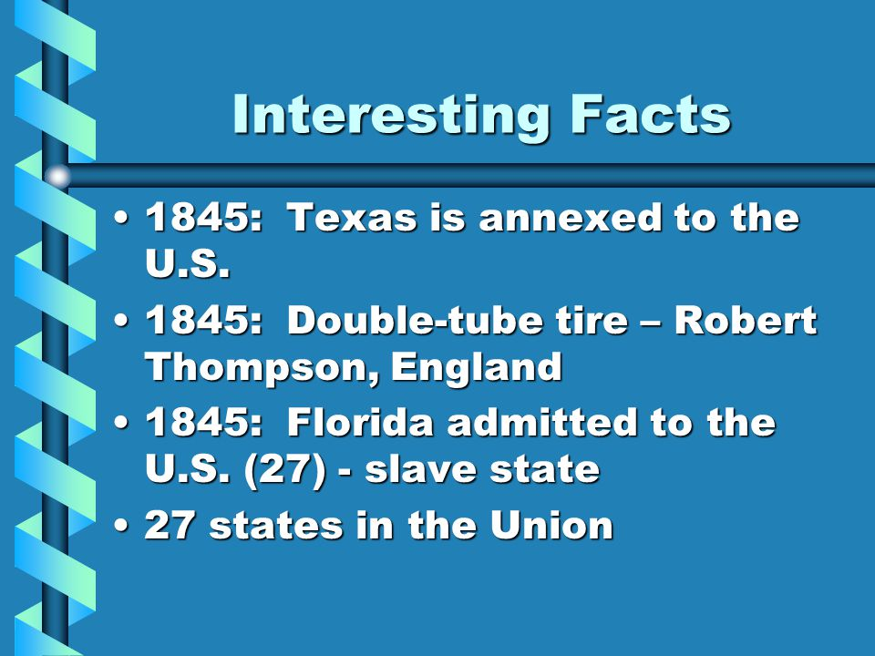 Interesting Facts 1845: Texas is annexed to the U.S.1845: Texas is annexed to the U.S.