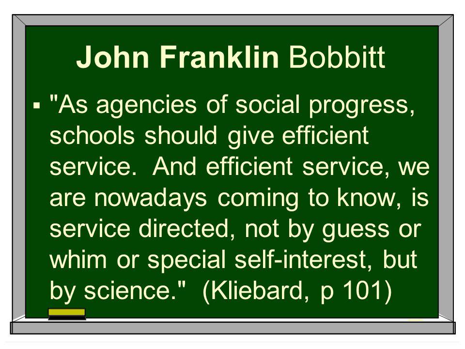 John Franklin Bobbitt  As agencies of social progress, schools should give efficient service.